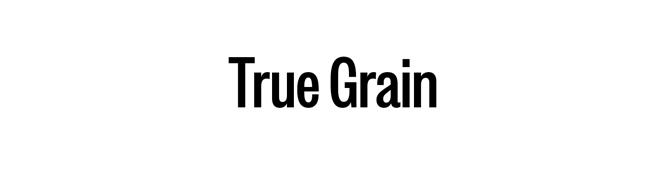 True Grain