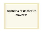 Bronze & Pearlescent Powders