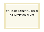 Rolls of Imitation Gold or Imitation Silver