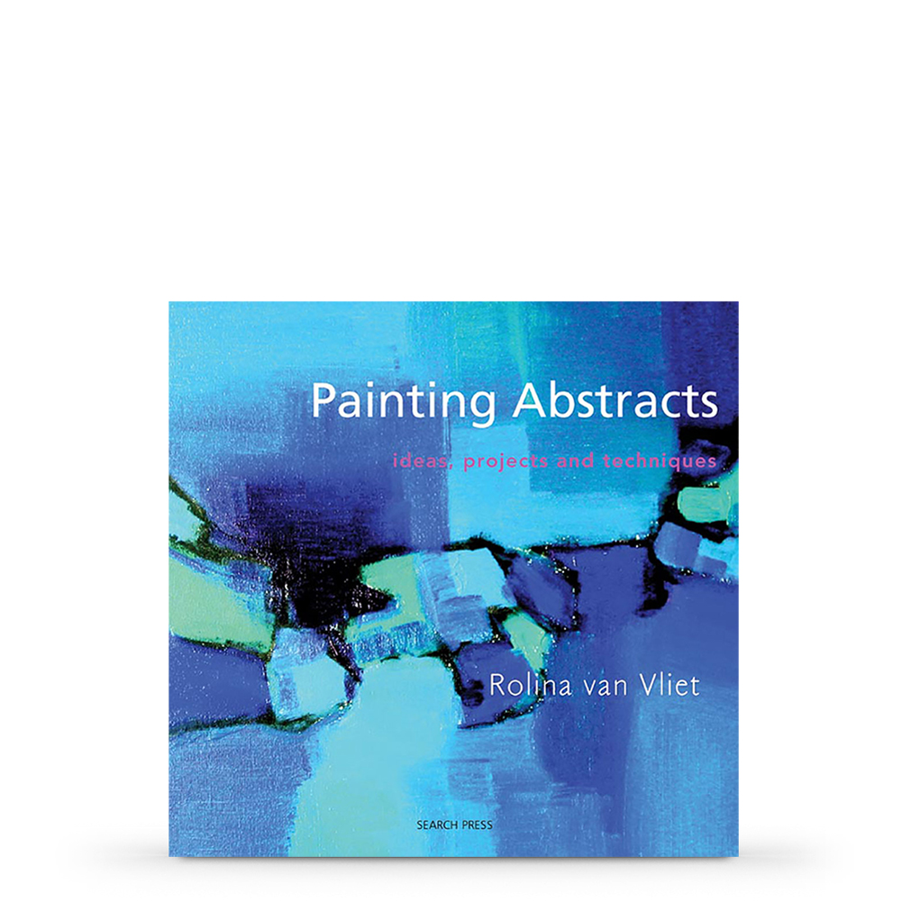 Painting Abstracts Ideas Projects And Techniques Book By Rolina Van Vliet Jackson S Art Supplies