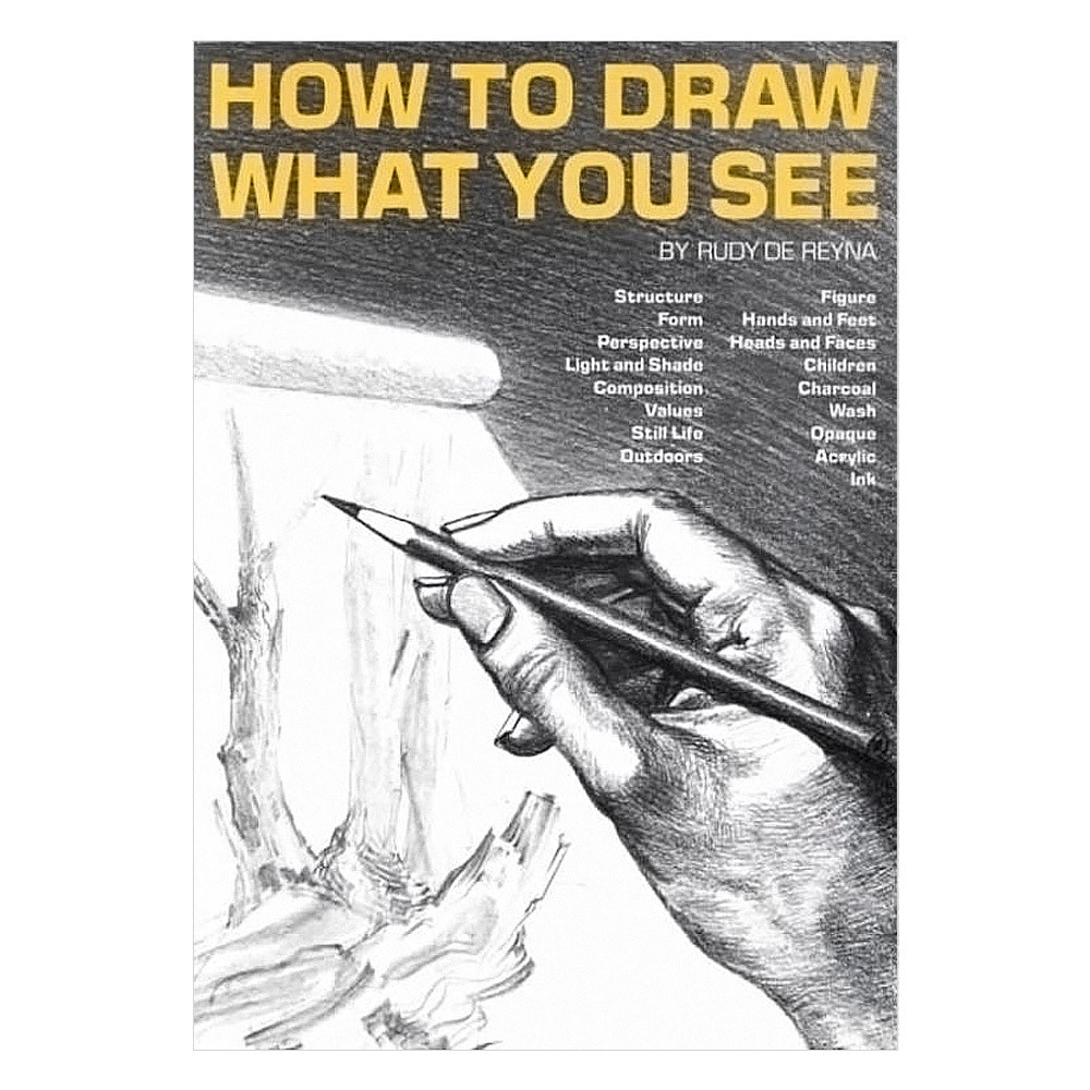 How To Draw What You See : Book by Rudy De Reyna