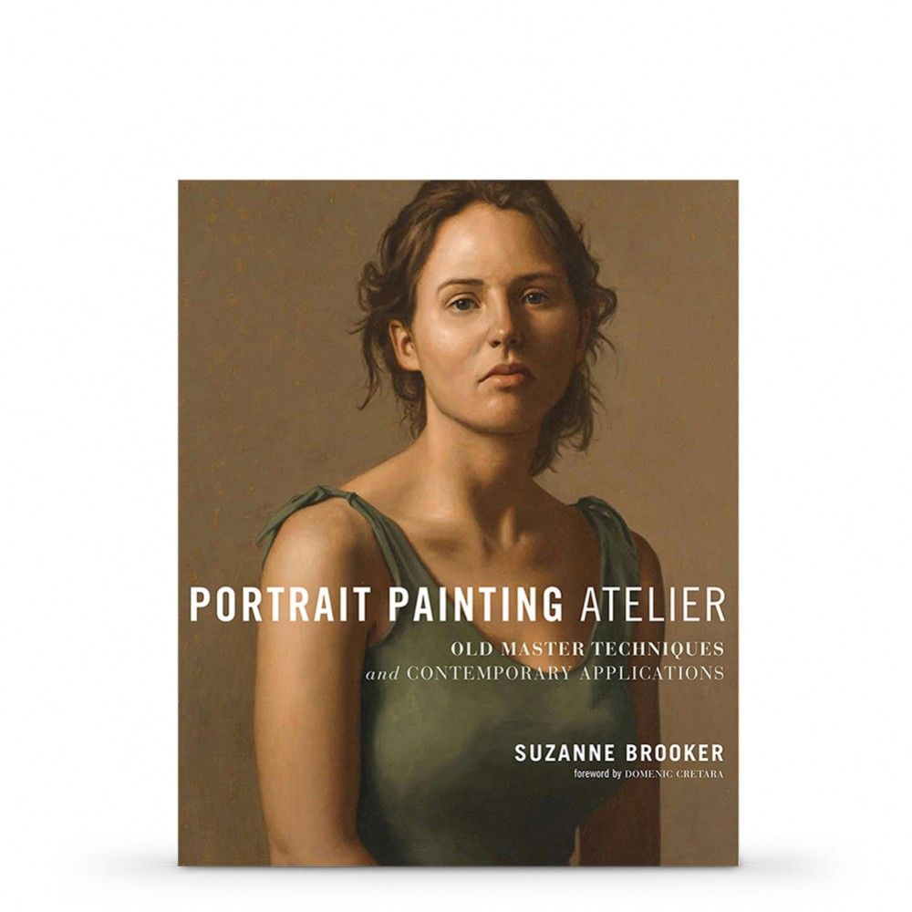 Portrait Painting Atelier: Old Master Techniques and Contemporary Applications : Book by Suzanne Brooker