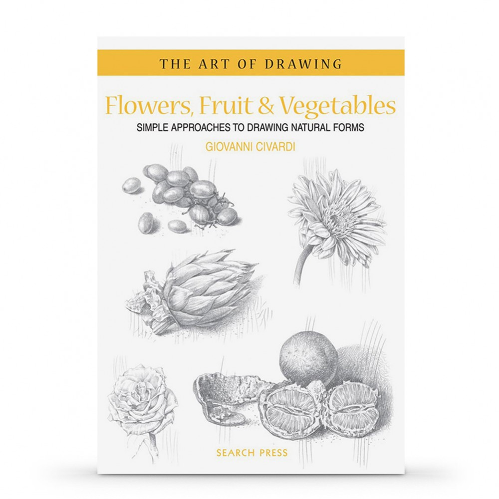 Flowers, Fruit & Vegetables: Simple Approaches to Drawing Natural Forms: Book by Giovanni Civardi