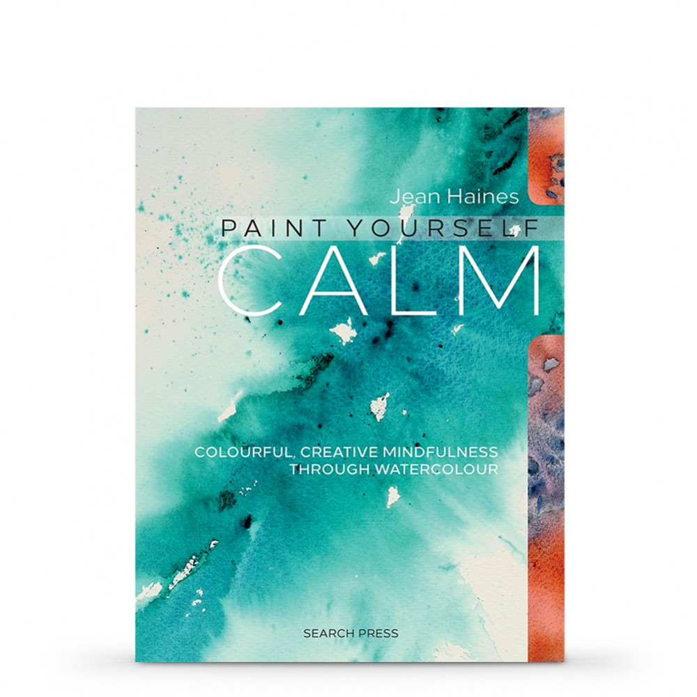 Paint Yourself Calm : Colourful, Creative Mindfulness Through Watercolour : Book by Jean Haines