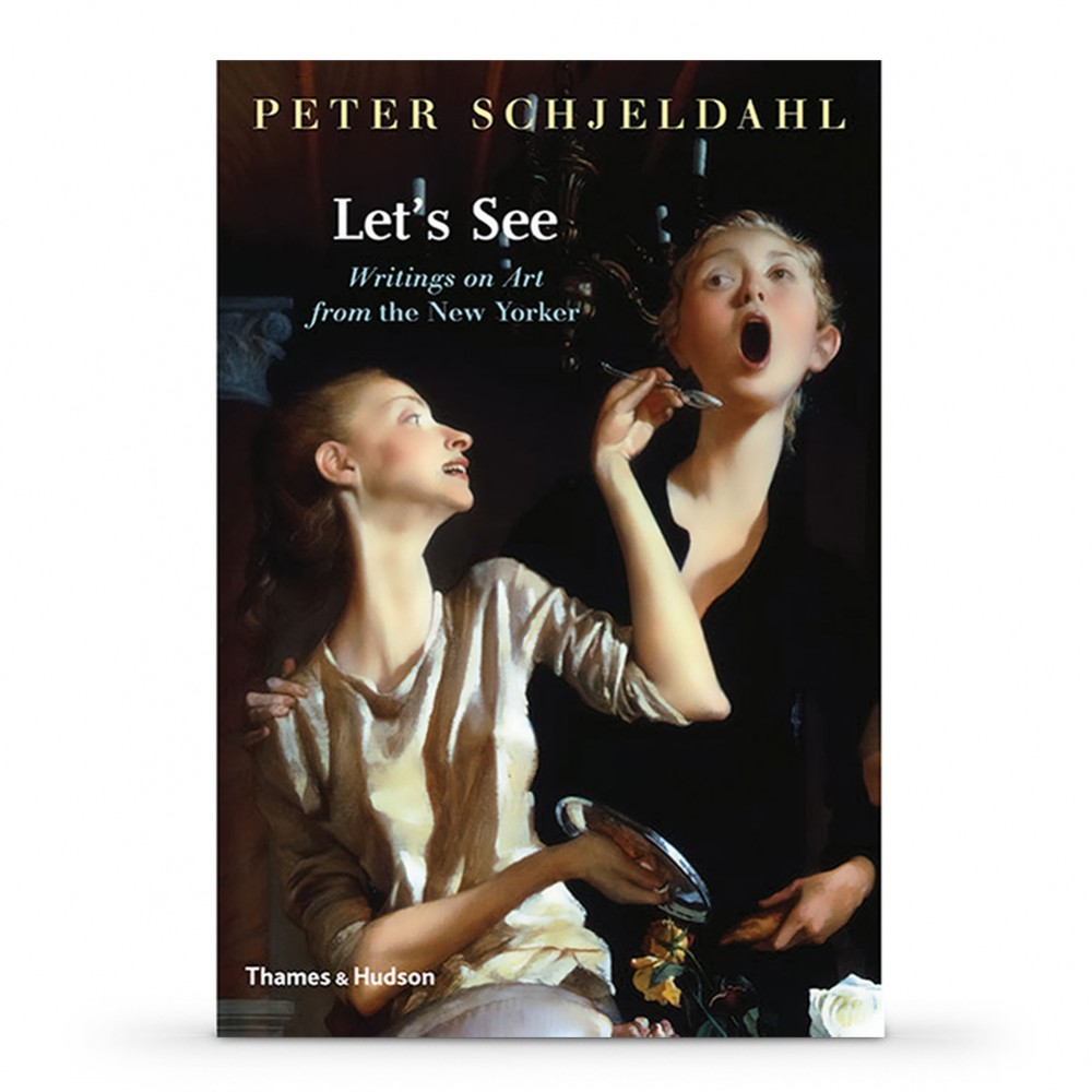 Lets See: Writings on Art from the New Yorker : Book by Peter Schjelddahl