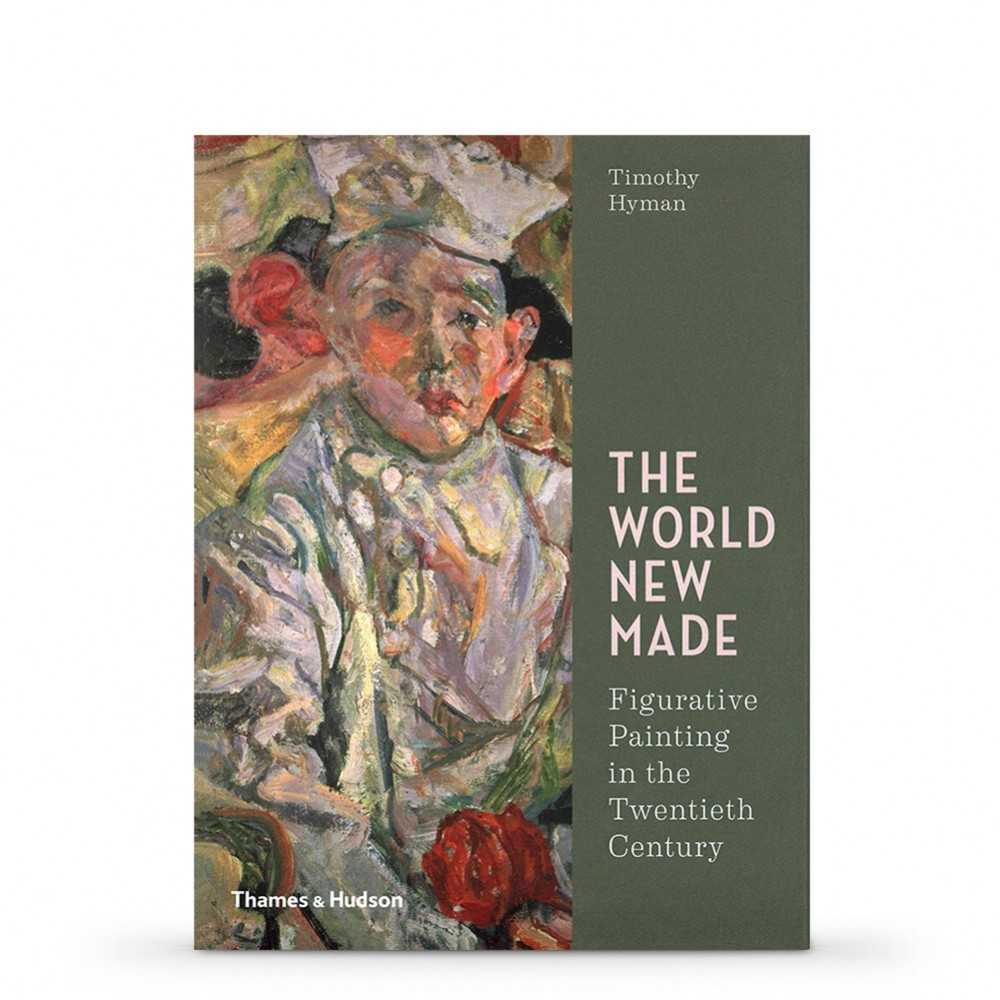The World New Made: Figurative Painting in the Twentieth Century : Book by Timothy Hyman