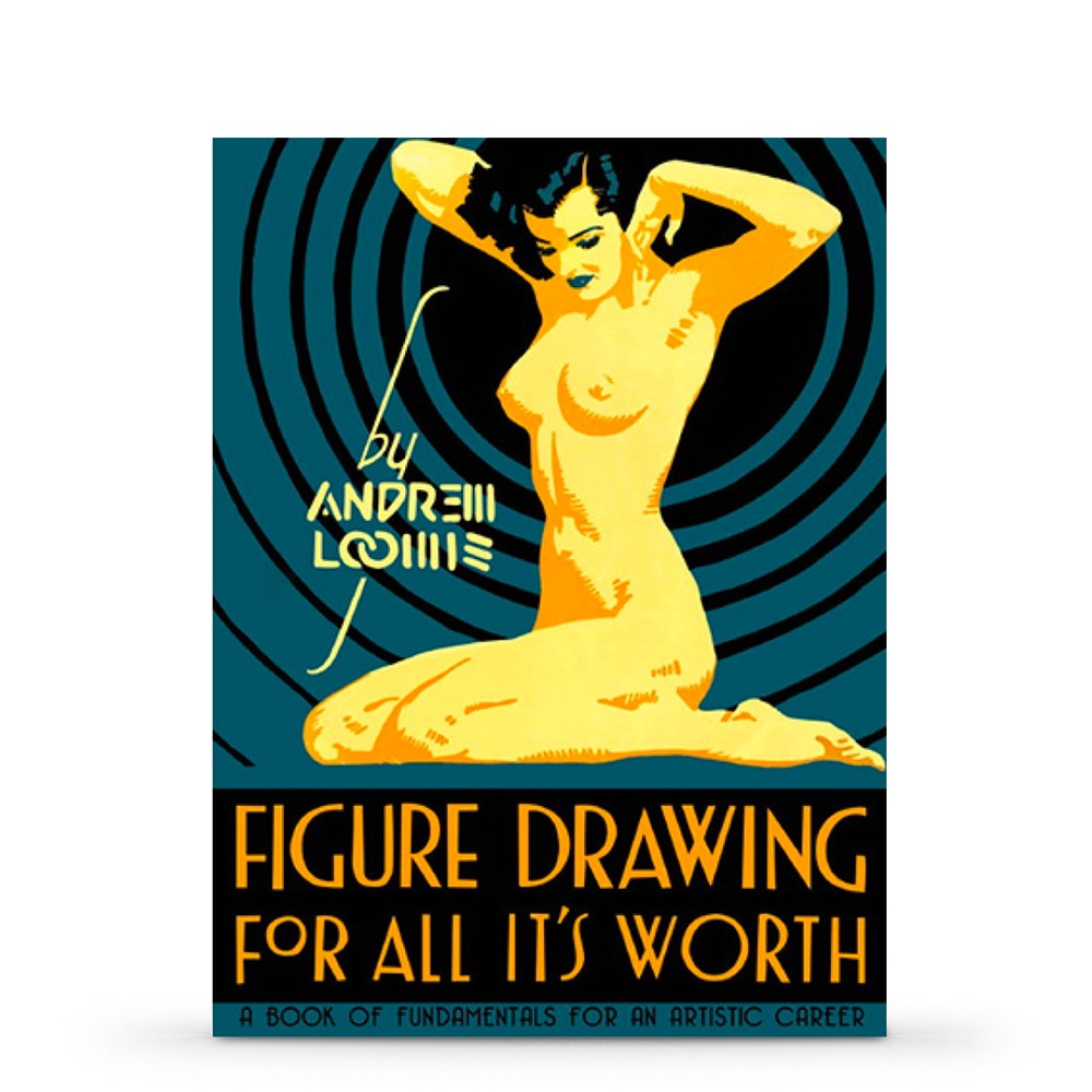 Figure Drawing For All Its Worth : Book by Andrew Loomis