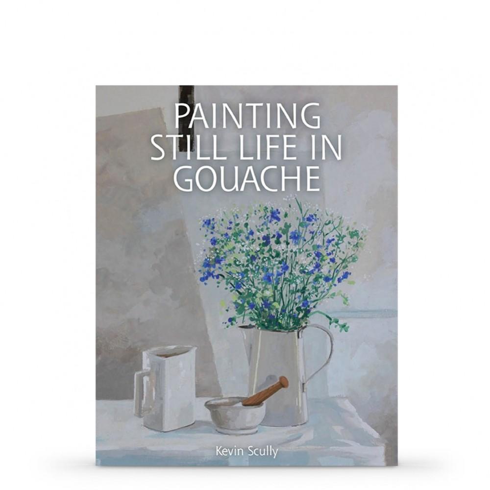Painting Still Life in Gouache : Book by Kevin Scully