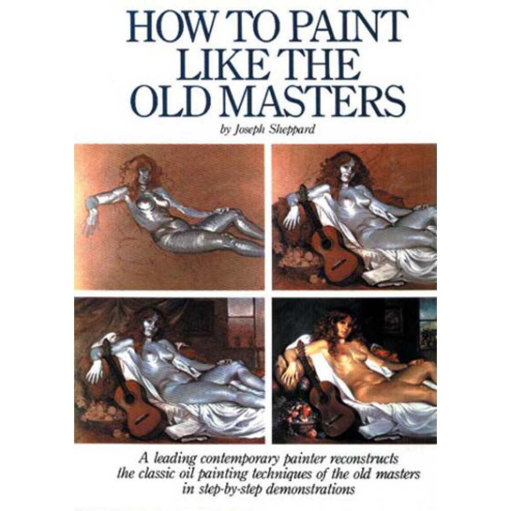 How to Paint Like the Old Masters : Book by Joseph Sheppard