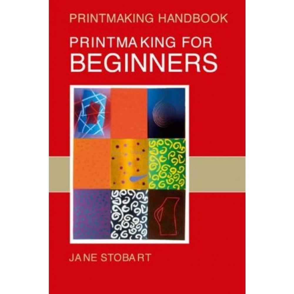 Printmaking for Beginners (Printmaking HandBooks) : Book by Jane Stobart