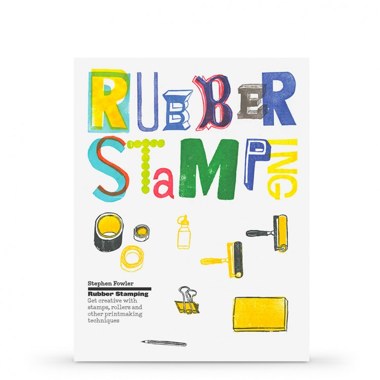 Rubber Stamping: Get Creative with Stamps, Rollers and Other Printmaking Techniques : Book by Stephen Fowler