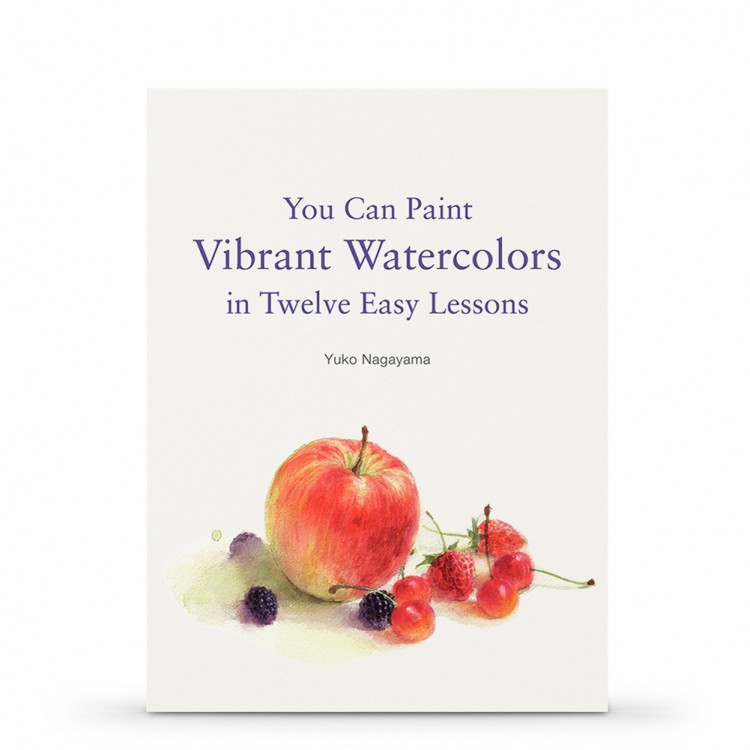 You Can Paint Vibrant Watercolors in Twelve Easy Lessons Book by Yuko Nagayama