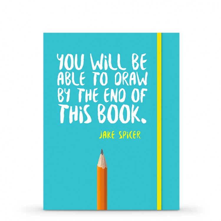 You Will be Able to Draw by the End of This Book : by Jake Spicer