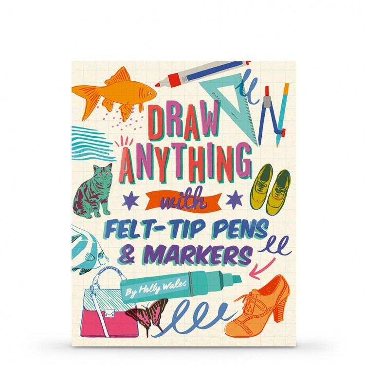 Draw Anything With Felt-Tip Pens & Markers : Book by Holly Wales
