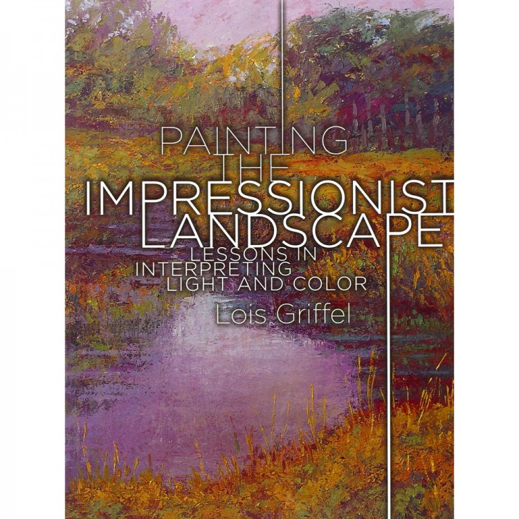 Painting the Impressionist Landscape Book by Lois Griffel