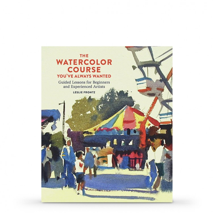 The Watercolor Course You've Always Wanted : Guided Lessons for Beginners and Experienced Artists : Book by Leslie Frontz