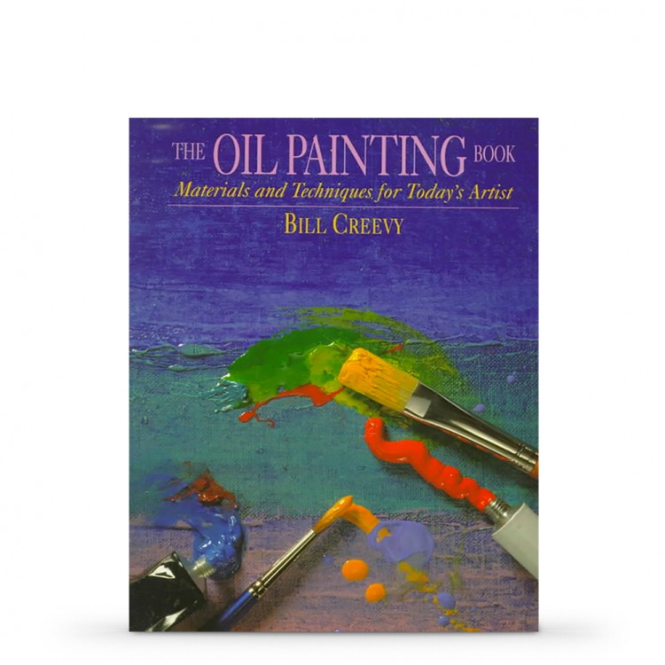 Oil Painting Book : Materials and Techniques for Todays Artist : Book by Bill Creevy