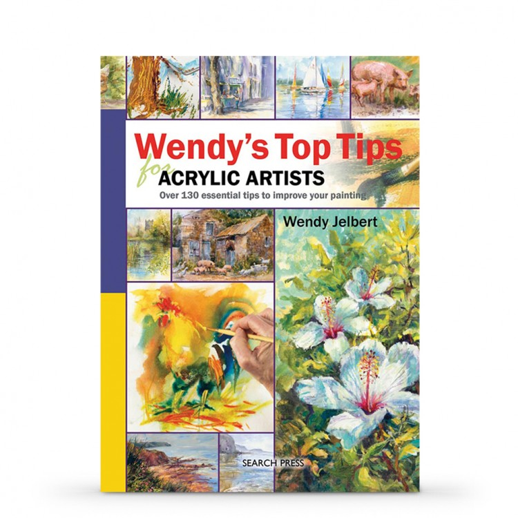 Wendys Top Tips for Acrylic Artists : Book by Wendy Jelbert
