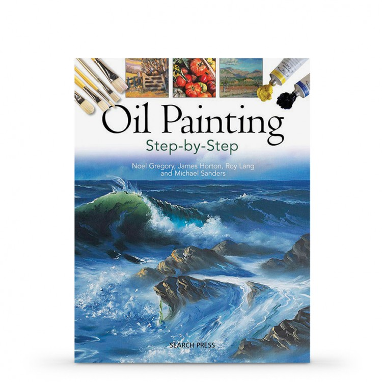 Oil Painting Step-by-Step Book by Noel Gregory, James Horton, Roy Lang and Michael Sanders