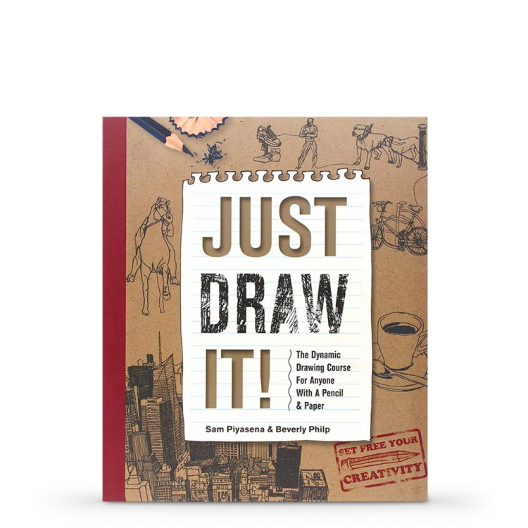 Just Draw It!: The Dynamic Drawing Course for Anyone with a Pencil and Paper Book by Sam Piyasena and Beverly Philip