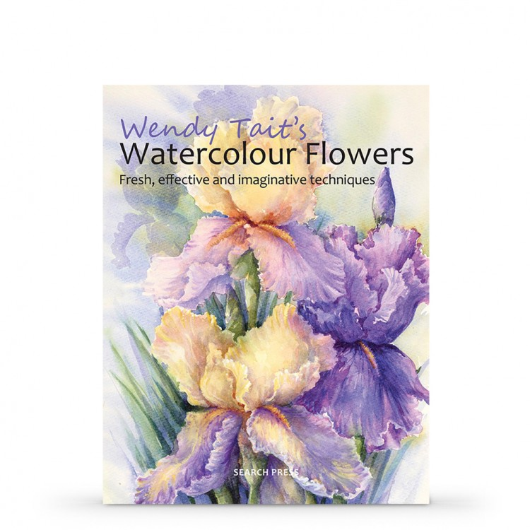 Wendy Tait's Watercolour Flowers: Fresh, effective and imaginative techniques Book by Wendy Tait