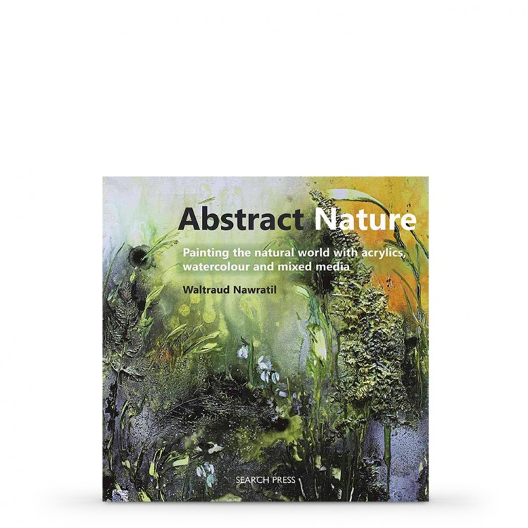 Abstract Nature: Painting the Natural World With Acrylics, Watercolour and Mixed Media : Book by Waltraud Nawratil