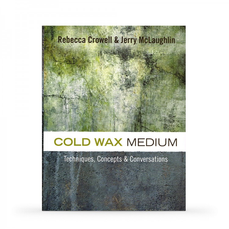 Cold Wax Medium: Techniques, Concepts & Conversations : Book By Rebecca Crowell And Jerry Mclaughlin