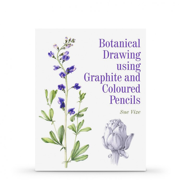 Botanical Drawing Using Graphite and Coloured Pencils : Book by Sue Vize