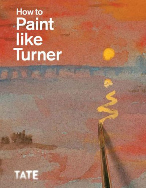 How to Paint like Turner Edited by Nicola Moorand Ian Warrell: Tate Publishing Book