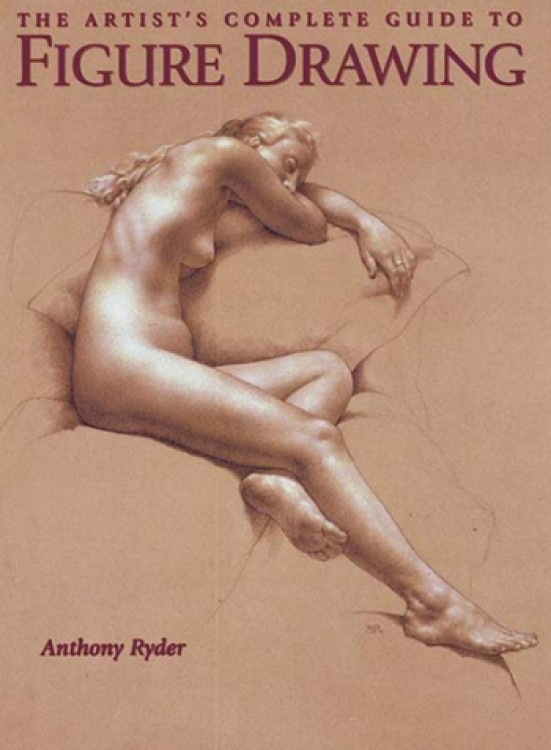 The Artists Complete Guide to Figure Drawing : Book by Anthony Ryder
