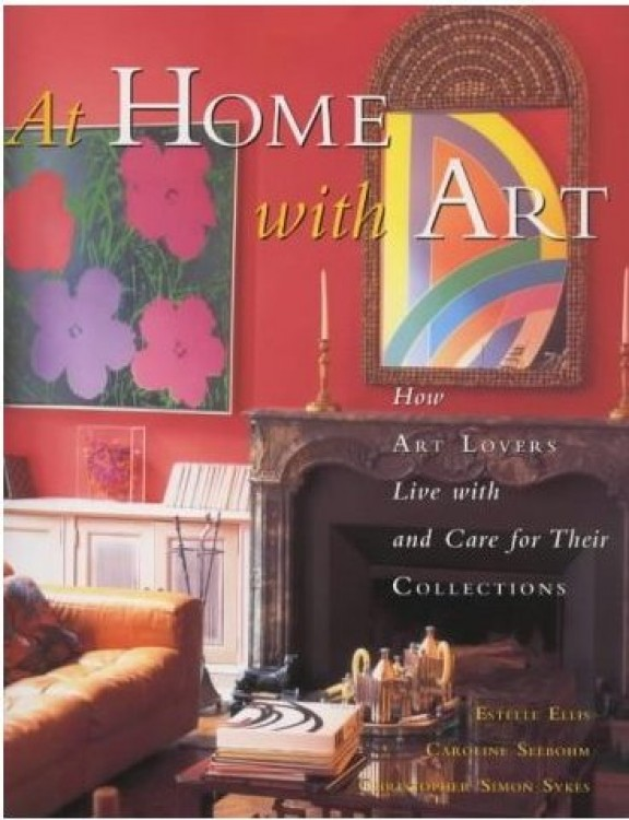 At Home With Art: How Art Lovers Live with and Care for their Collections : Book by Estelle Ellis:Caroline Seebohm:Christopher Simon Sykes