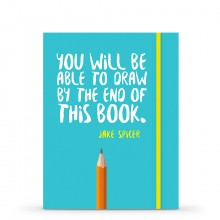 You Will be Able to Draw by the End of This : Book by Jake Spicer.
