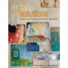 Acrylic Solutions: Exploring Mixed Media Layer by Layer Book by Chris Cozen & Julie Prichard