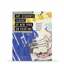 Art Students League of New York on Painting : Lessons and Meditations on Mediums, Styles, and Methods : Book by James Lancel McElhinney