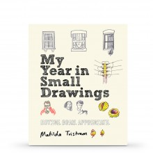 My Year in Small Drawings: Notice, Draw, Appreciate : Book by Matilda Tristram