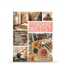 The Organic Artist: Make Your Own Paint, Paper, Pigments, Prints and More from Nature : Book by Nick Neddo