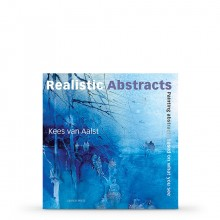 Realistic Abstracts: Painting abstracts based on what you see : Book by Kees van Aalst
