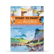 Start to Paint with Acrylics : Book by Arnold Lowrey