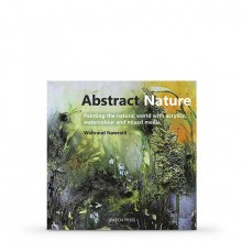 Abstract Nature : Painting the Natural World With Acrylics, Watercolour and Mixed Media : Book by Waltraud Nawratil