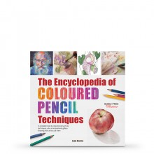 The Encyclopedia of Coloured Pencil Techniques: A Complete Step-by-Step Directory of Key Techniques : Book by Judy Martin