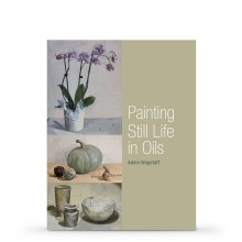 Painting Still Life in Oils Book by Adele Wagstaff