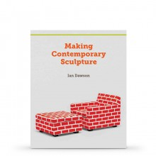 Making Contemporary Sculpture by Ian Dawson