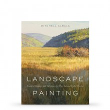 Landscape Painting: Essential Concepts and Techniques for Plein Air and Studio Practice : Book by Mitchell Albala