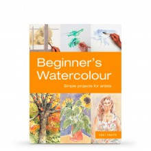 Beginner's Watercolour: Simple Projects for Artists : Book By Sarah Hoggett