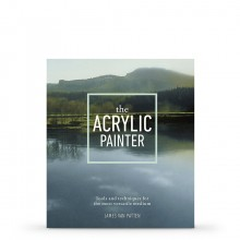 The Acrylic Painter: Tools and Techniques for the Most Versatile Medium : Book by James Van Patten