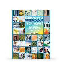 Compendium of Watercolour Techniques: 200 Tips, Techniques and Trade Secrets : Book by Robin Berry