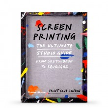 Screenprinting: The Ultimate Studio Guide, From Sketchbook to Squeegee : Book by Print Club London