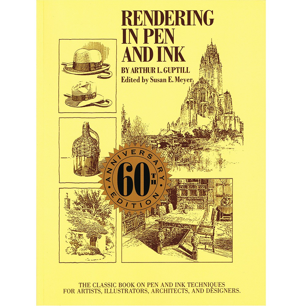 Rendering in Pen and Ink: The Classic Book on Pen and Ink Techniques for Artists, Illustrators, Architects and Designers : Book by Arthur L. Guptill and Susan E. Meyer - 60th Anniversary Edition