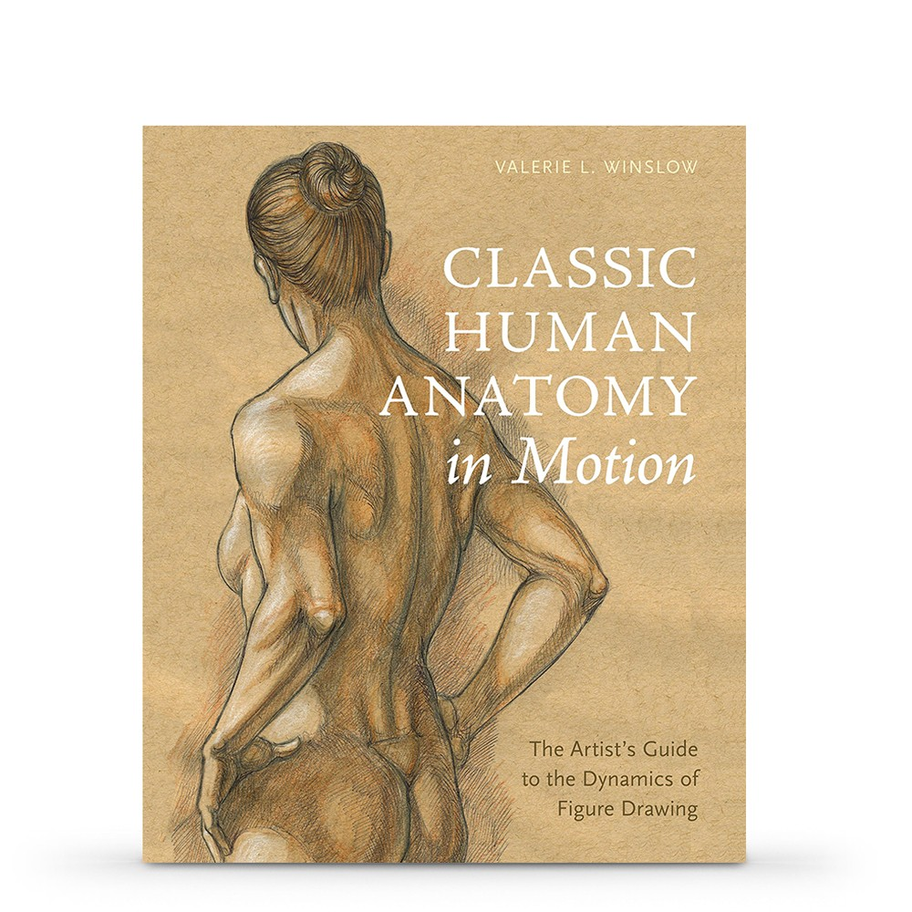 Classic Human Anatomy in Motion: The Artist's Guide to the Dynamics of Figure Drawing : Book by Valerie L. Winslow
