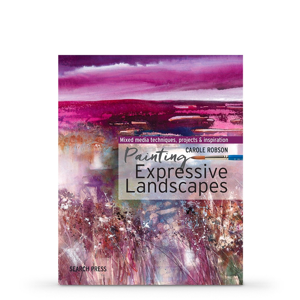 Painting Expressive Landscapes: Ideas and Inspiration Using Watercolour With Mixed Media : Book By Carole Robson